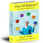 Latest book from Judy H. Wright - Out of Balance? Be a Bounce-Back Person
